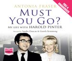 Must You Go? : My Life with Harold Pinter - Antonia Fraser