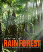 Spirit Of The Rainforest : Discover the Magic of These Amazing and Precious Habitats