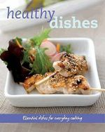 Healthy Dishes : Essential dishes for everyday cooking