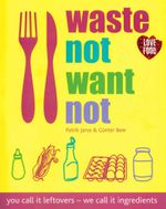 Waste Not Want Not : You call it leftovers - we call it ingredients - Patrik Jaros