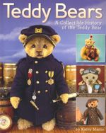 Teddy Bears : A Collectible Hisotry of the Teddy Bear - Kathy Martin