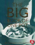 The Big Book of One Pot : Your Complete Guide to Perfect One Pot Meals