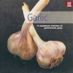 Garlic : A Sumptuous Selection of Gastronomic Gems - Linda Doeser