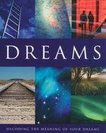 Dreams : Decoding the Meaning of Your Dreams - Douglas Clucas