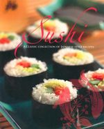 Sushi : A Classic Collection of Japanese-Style Recipes - David Jordan