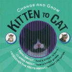 Kitten to Cat : Change and Grow - Steve Parker