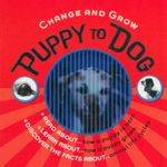 Puppy To Dog : Change and Grow - Steve Parker
