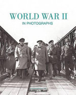 World War II In Photographs - Robin Cross