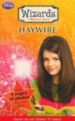 Haywire : Wizards of Waverly Place : Book 2 - With 8 Pages of Photos From the Show - Beth Beechwood