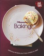 Mmmm... Baking : Delicious Recipes You'll Be Unable To Resist