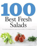 100 Best Fresh Salads : The Ultimate Ingredients for Healthy Living Including 100 Revitalizing Recipes - Gunter Beer