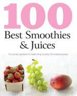 100 Best Smoothies & Juices : 100 Best - Linda Doeser