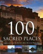 100 Sacred Places : A Discovery of the World's Most Revered Holy Sites - Herbert Genzmer