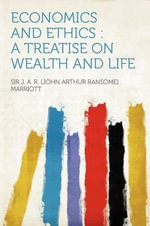 Economics and Ethics : a Treatise on Wealth and Life - Sir J. A. R. (John Arthur Rans Marriott
