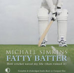 Fatty Batter : How Cricket Saved My Live (then Ruined It) - Michael Simkins