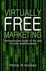 Virtually Free Marketing : Harnessing the Power of the Web for Your Small Business - Nick Wilde