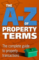 The A-Z of Property Terms : The Complete Guide to Property Transactions. - Bloomsbury Publishing