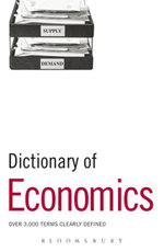 Dictionary of Economics : Over 3,000 terms clearly defined - Bloomsbury Publishing