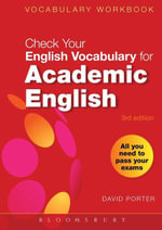 Check Your Vocabulary for Academic English : All you need to pass your exams - David Porter
