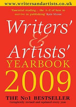 Writers' and Artists' Yearbook 2009 : A Directory for Writers, Artists, Playwrights, Designers, Illustrators and Photographers - Bloomsbury