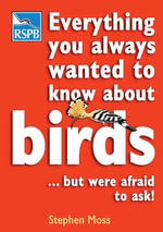Everything You Always Wanted to Know about Birds . . . But Were Afraid to Ask - Stephen, Dr Moss
