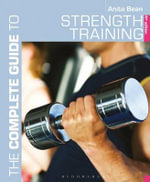 The Complete Guide to Strength Training : Complete Guides Ser. - Anita Bean