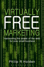 Virtually Free Marketing : Harnessing the Power of the Web for your Small Business - Philip R. Holden