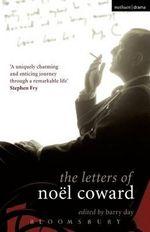 The Letters of Noel Coward : Diaries, Letters and Essays - Noel Coward