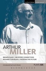 Miller Plays : Broken Glass; Mr Peter's Connections; Resurrection Blues; Finishing the Picture v. 6 - Arthur Miller