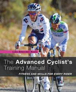 The Advanced Cyclist's Training Manual : Fitness and Skills for Every Rider - Luke Edwardes-Evans