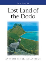 Lost Land of the Dodo : The Ecological History of Mauritius, Reunion and Rodrigues - Anthony Cheke