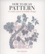 How to Read Pattern : A Crash Course in Textile Design - Clive Edwards