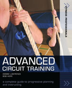 Advanced Circuit Training : A Complete Guide to Progressive Planning and Instructing - Debbie Lawrence