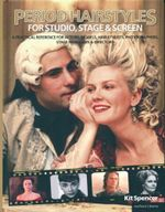 Period Hairstyles for Studio, Stage and Screen : A Practical Reference for Actors, Models, Make-up Artists, Photographers, and Directors - Kit Spencer