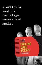 The Calling Card Script : A Writer's Toolbox for Screen, Stage and Radio - Paul Ashton