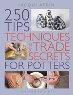 250 Tips, Techniques and Trade Secrets for Potters - Jacqui Atkin