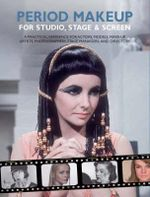 Period Make-up for Studio, Stage and Screen : A Practical Reference for Actors, Models, Make-up Artists, Photographers, and Directors - Kit Spencer