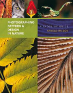 Photographing Pattern and Design in Nature : A Close-up Guide - Arnold Wilson