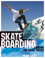 Skateboarding : Landing the Basic Tricks - Ryan Stutt