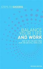 Steps to Success: Balance Your Life and Work: How to get the best from  your job and still have a life :  Balance Your Life and Work: How to get the best from  your job and still have a life - Bloomsbury