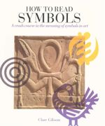 How To Read Symbols : A crash course in the meaning of symbols in art - Clare Gibson