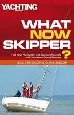 What Now Skipper? : Test Your Navigation and Seamanship Skills and Learn from Expert Answers - Bill Anderson