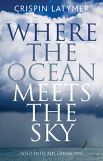 Where the Ocean Meets the Sky : Solo into the Unknown - Crispin Latymer