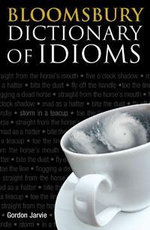 Bloomsbury Dictionary of Idioms - Gordon Jarvie