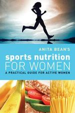 Anita Bean's Sports Nutrition for Women : A Practical Guide for Active Women - Anita Bean
