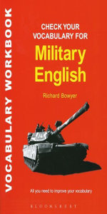 Check Your Vocabulary for Military English : A Workbook for Users - Bloomsbury Publishing