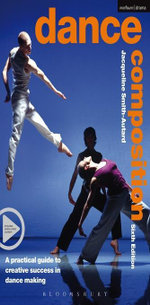 Dance Composition : A practical guide to creative success in dance making - Jacqueline M. Smith-Autard