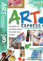 Art Express Book 3 : A complete art and design scheme for primary class teachers