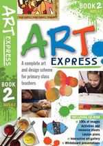Art Express Book 2  : A complete art and design scheme for primary class teachers