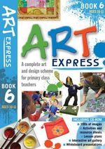 Art Express Book 6 : A complete art and design scheme for primary class teachers